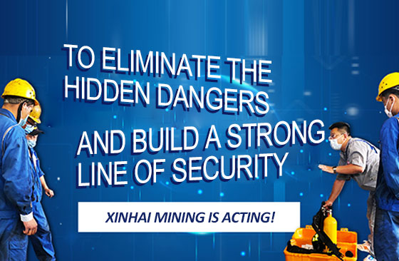 To Eliminate The Hidden Dangers And Build A Strong Line of Security, Xinhai Mining Is Acting!